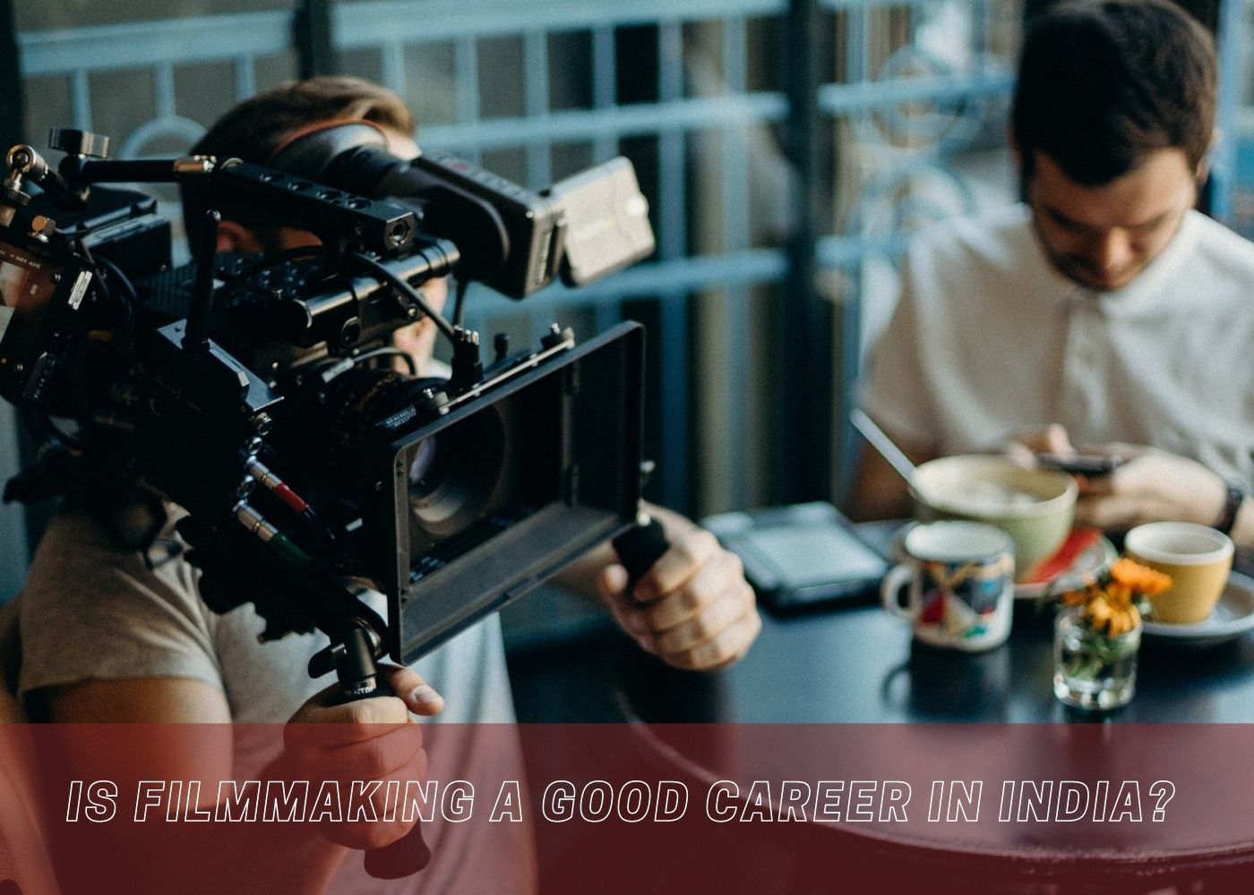 Is Filmmaking a Good Career in India?